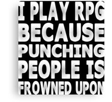 I Play RPG Because Punching People Is Frowned Up Canvas Print