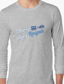 These Hoes aint royal Long Sleeve T-Shirt
