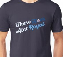 These Hoes aint royal Unisex T-Shirt
