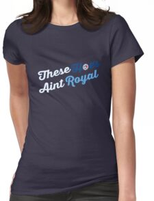 These Hoes aint royal Womens Fitted T-Shirt