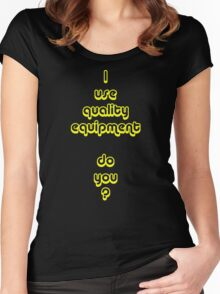 I Use Quality Equipment - Do You ? Women's Fitted Scoop T-Shirt
