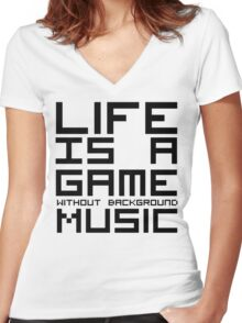 Life is a Game Without Background Music Women's Fitted V-Neck T-Shirt