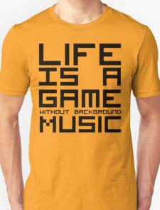 Life is a Game Without Background Music T-Shirt