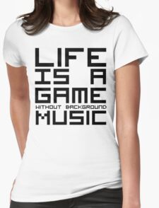 Life is a Game Without Background Music Womens Fitted T-Shirt