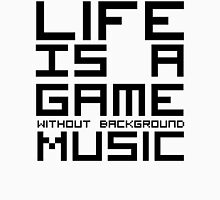 Life is a Game Without Background Music Unisex T-Shirt