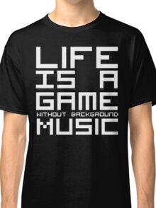 Life is a Game Without Background Music (Reversed Colours) Classic T-Shirt
