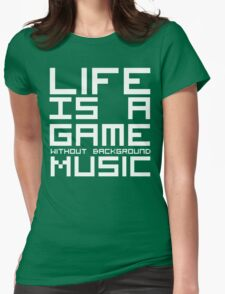 Life is a Game Without Background Music (Reversed Colours) Womens Fitted T-Shirt