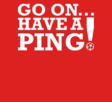 Go On Have A Ping! (white type) Unisex T-Shirt