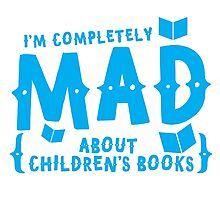 I'm completely MAD about Children's books Photographic Print
