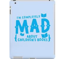 I'm completely MAD about Children's books iPad Case/Skin