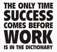 The Only Time Success Comes Before Work Is In The Dictionary by FunniestSayings