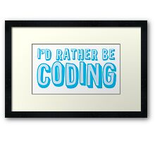 I'd rather be coding Framed Print