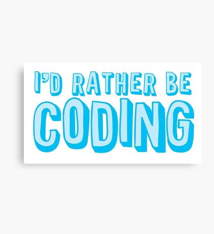 I'd rather be coding Canvas Print