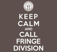 Keep Calm And Call Fringe Division