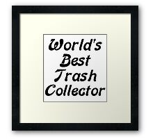 World's Best Trash Collector Framed Print