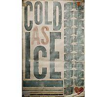 """COLD AS ICE"" Photographic Print"