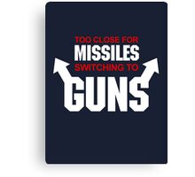 Too Close for Missiles, Switching to Guns Canvas Print