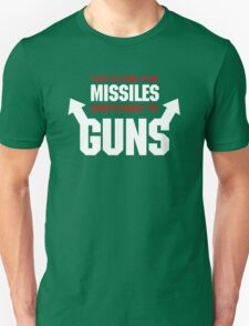 Too Close for Missiles, Switching to Guns Unisex T-Shirt