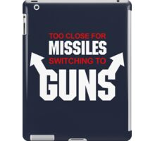Too Close for Missiles, Switching to Guns iPad Case/Skin