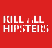 Kill All Hipsters by Sacana