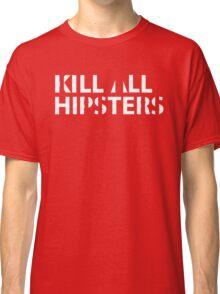 Kill All Hipsters Classic T-Shirt