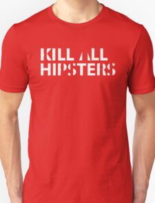 Kill All Hipsters Unisex T-Shirt