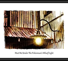Meet Me Under The Fisherman's Wharf Light by Donnie Voelker