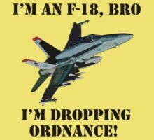 I'm an F-18, Bro. I'm Dropping Ordnance. Kids Clothes