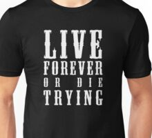 Live Forever Or Die Trying (White design) Unisex T-Shirt