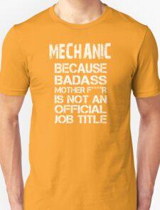 Mechanic Because Badass Mother F****r Is Not An Official Job Title - Tshirts & Accessories T-Shirt