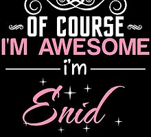 OF COURSE I'M AWESOME I'M ENID by nametees