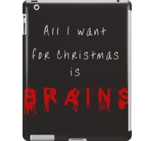 All I want for Christmas is BRAINS iPad Case/Skin