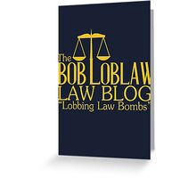 The Bob Loblaw Low Blog Greeting Card