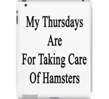 My Thursdays Are For Taking Care Of Hamsters  iPad Case/Skin
