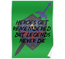 Heroes  get Remembered  but  Legends Never  Die -Zelda Poster