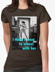 I Think I Went to School With Her! Womens Fitted T-Shirt