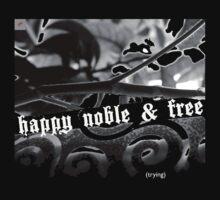 Happy, Noble & Free by madrarua