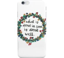 what is done in love is done well iPhone Case/Skin