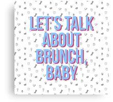 Let's Talk about Brunch, baby Canvas Print