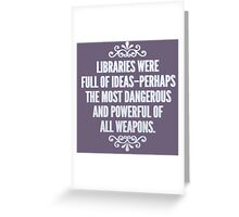Libraries were full of ideas - Throne of Glass quote Greeting Card