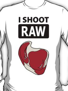 I shoot RAW (meat) T-Shirt
