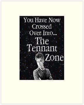 You Have Now Crossed Over Into The Tennant Zone ( Prints, Cards & Posters ) by PopCultFanatics