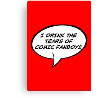 I Drink The Tears of Comic Fanboys  - Speech Bubble Edition Canvas Print