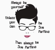 Always be yourself....Unless You Can Be Sue Perkins One Piece - Long Sleeve