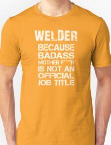 Welder Because Badass Mother F****r Is Not An Official Job Title - Tshirts & Accessories T-Shirt