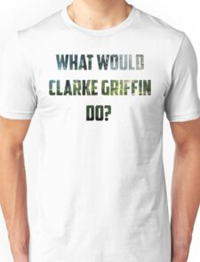 What would Clarke Griffin do? - The 100 Unisex T-Shirt