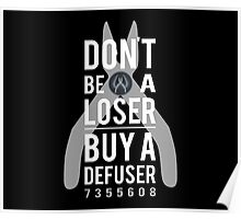 Don't be a loser, buy a defuser Poster
