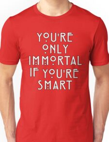 you're only immortal if you're smart Unisex T-Shirt