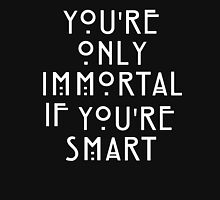 you're only immortal if you're smart T-Shirt