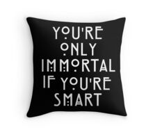 you're only immortal if you're smart Throw Pillow